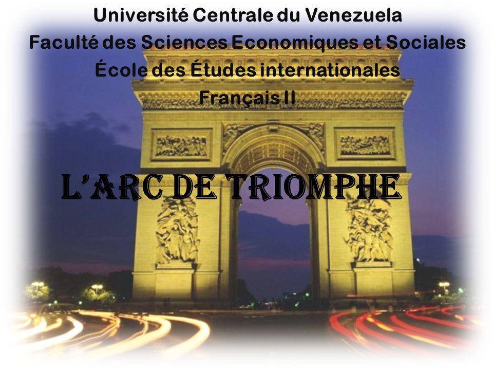 Université Centrale du Venezuela Faculté des Sciences Economiques et Sociales École des Études internationales Français II Larc de triomphe
