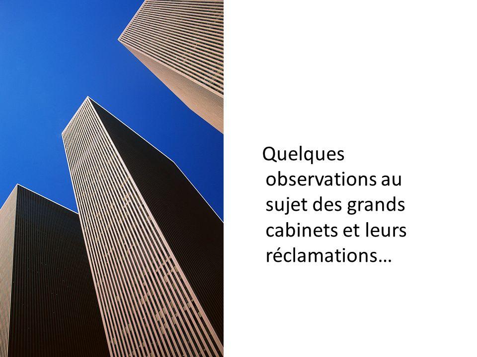 Quelques observations au sujet des grands cabinets et leurs réclamations…