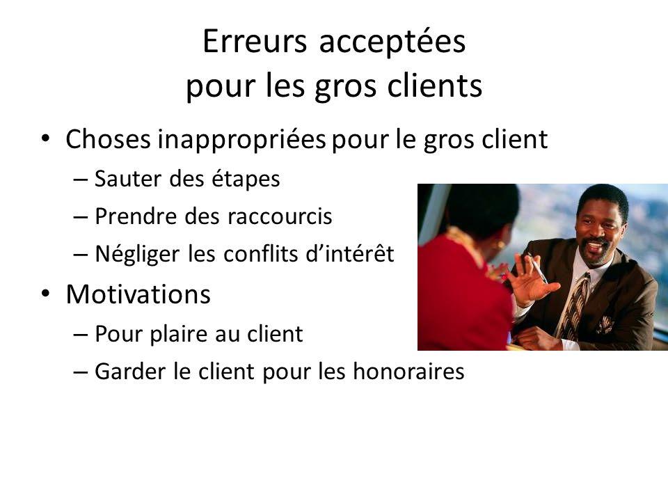Erreurs acceptées pour les gros clients Choses inappropriées pour le gros client – Sauter des étapes – Prendre des raccourcis – Négliger les conflits