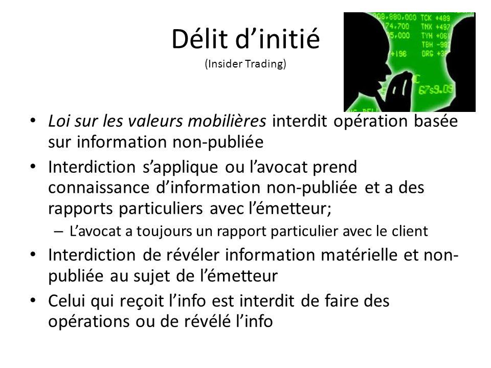 Délit dinitié (Insider Trading) Loi sur les valeurs mobilières interdit opération basée sur information non-publiée Interdiction sapplique ou lavocat