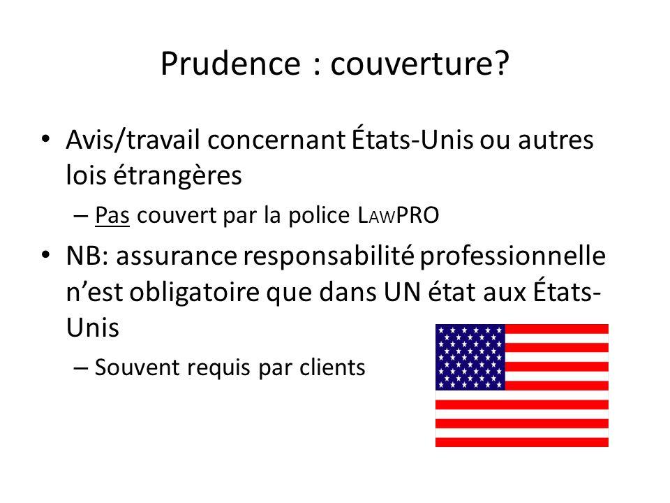 Prudence : couverture? Avis/travail concernant États-Unis ou autres lois étrangères – Pas couvert par la police L AW PRO NB: assurance responsabilité