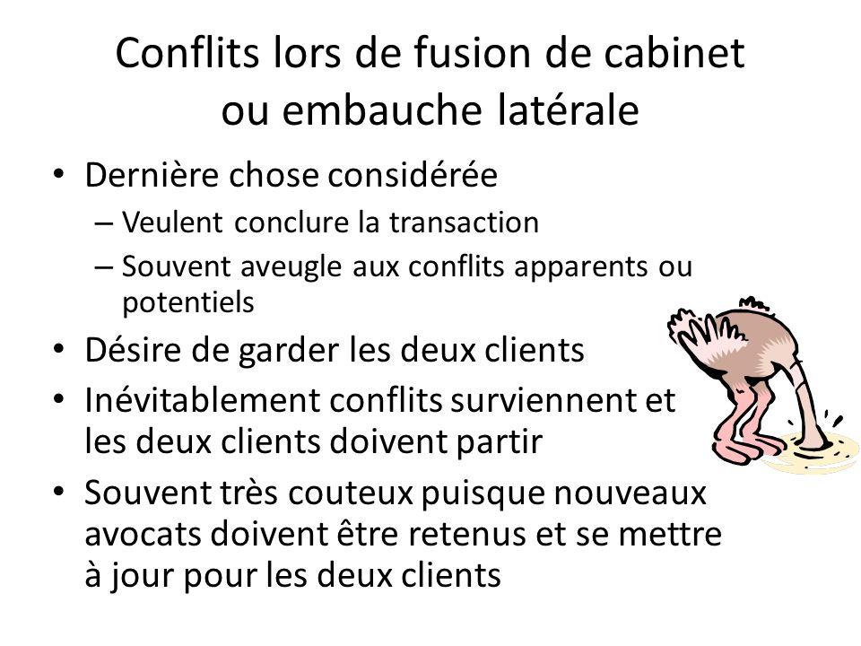 Conflits lors de fusion de cabinet ou embauche latérale Dernière chose considérée – Veulent conclure la transaction – Souvent aveugle aux conflits app