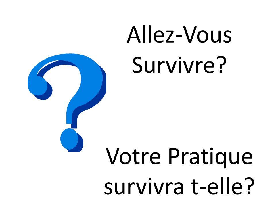 Allez-Vous Survivre? Votre Pratique survivra t-elle?