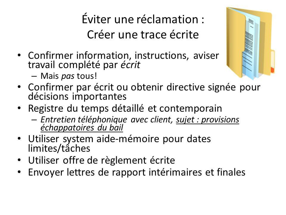 Éviter une réclamation : Créer une trace écrite Confirmer information, instructions, aviser travail complété par écrit – Mais pas tous! Confirmer par