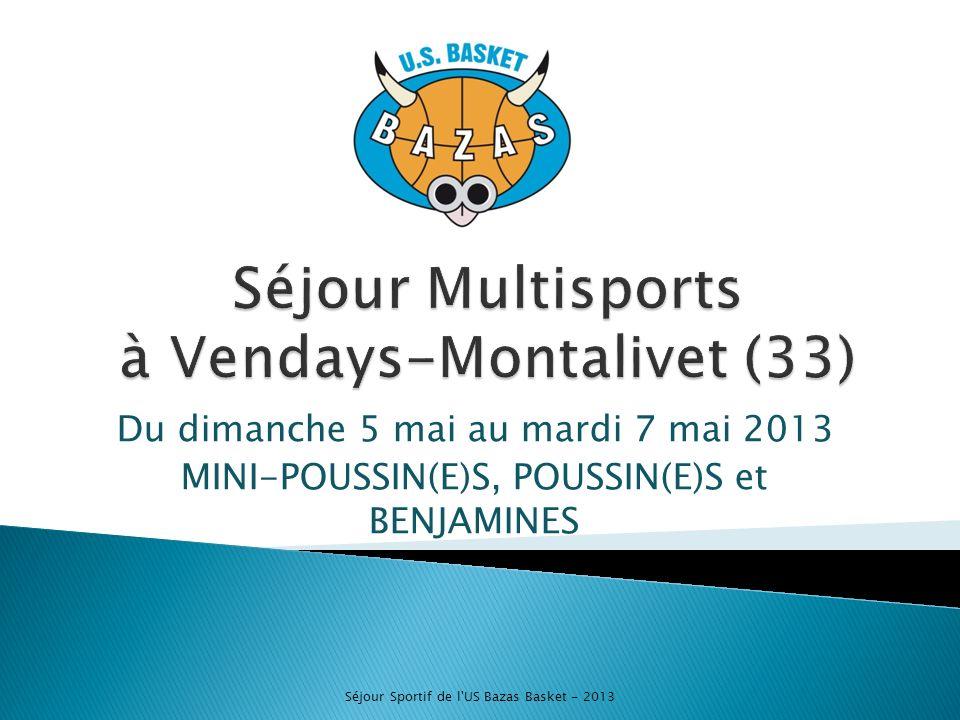 Du dimanche 5 mai au mardi 7 mai 2013 MINI-POUSSIN(E)S, POUSSIN(E)S et BENJAMINES Séjour Sportif de l US Bazas Basket - 2013