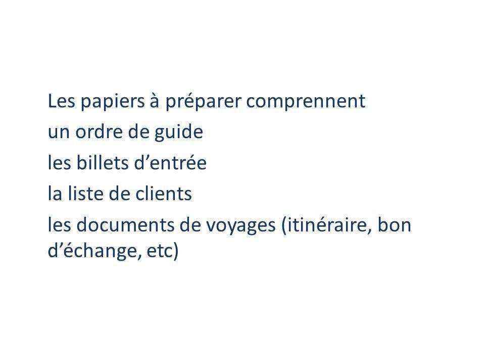 Les papiers à préparer comprennent un ordre de guide les billets dentrée la liste de clients les documents de voyages (itinéraire, bon déchange, etc)
