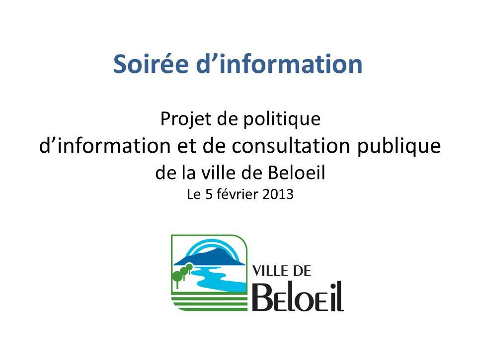 Soirée dinformation Projet de politique dinformation et de consultation publique de la ville de Beloeil Le 5 février 2013