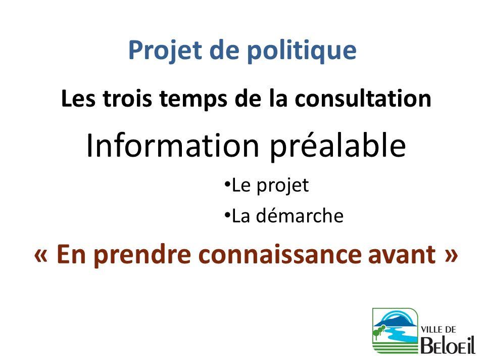 Projet de politique Les trois temps de la consultation Information préalable Le projet La démarche « En prendre connaissance avant »