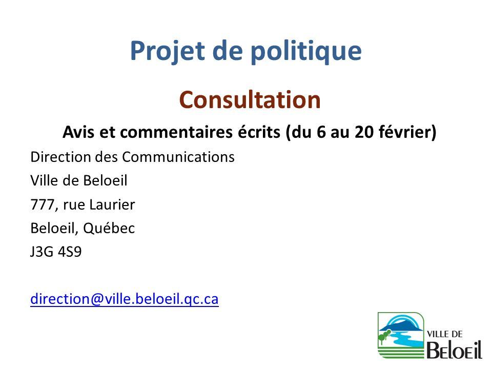 Projet de politique Consultation Avis et commentaires écrits (du 6 au 20 février) Direction des Communications Ville de Beloeil 777, rue Laurier Beloe