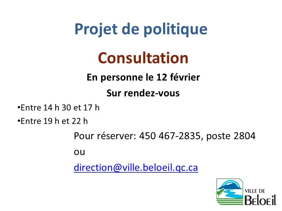 Projet de politique Consultation En personne le 12 février Sur rendez-vous Entre 14 h 30 et 17 h Entre 19 h et 22 h Pour réserver: 450 467-2835, poste