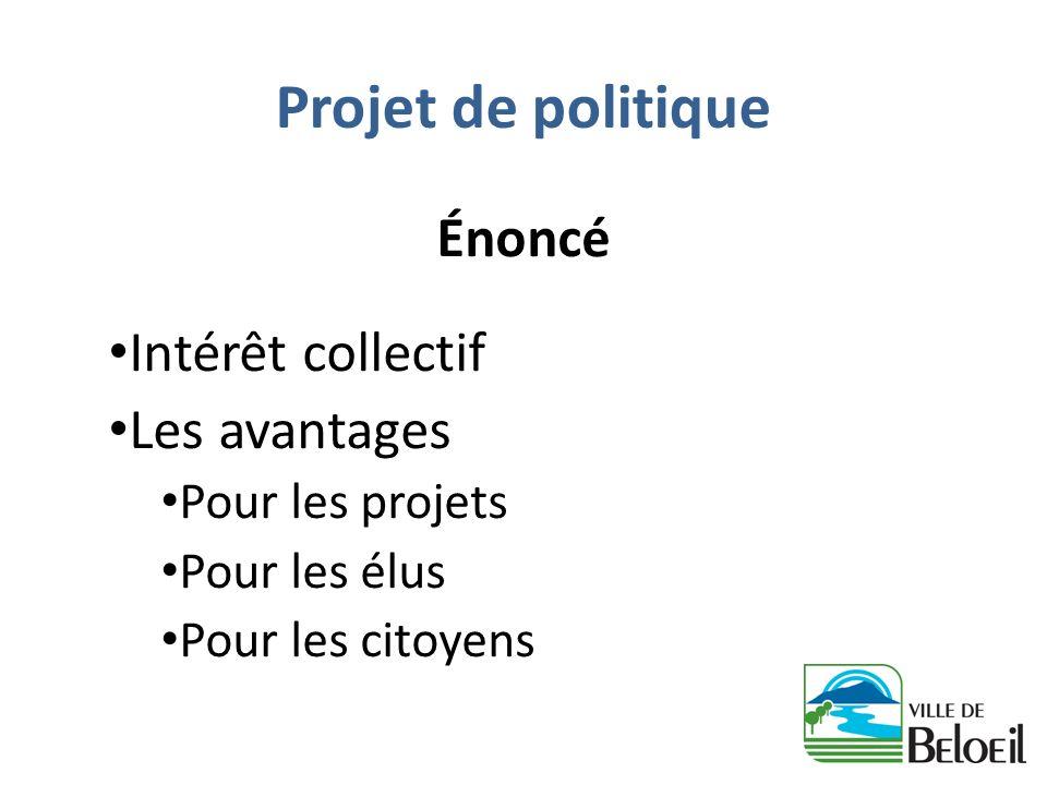 Projet de politique Énoncé Intérêt collectif Les avantages Pour les projets Pour les élus Pour les citoyens