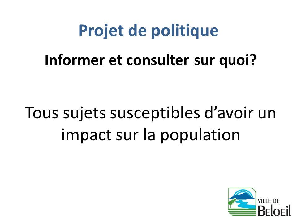 Projet de politique Informer et consulter sur quoi? Tous sujets susceptibles davoir un impact sur la population