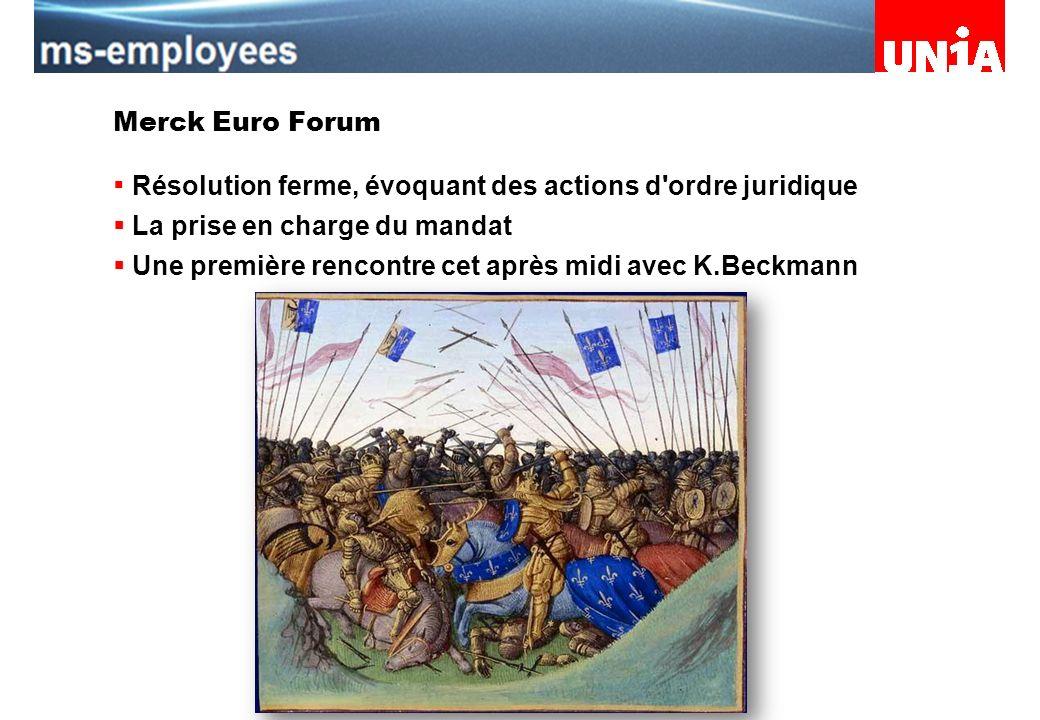Assemblée du personnel de Merck Serono Merck Euro Forum Résolution ferme, évoquant des actions d ordre juridique La prise en charge du mandat Une première rencontre cet après midi avec K.Beckmann