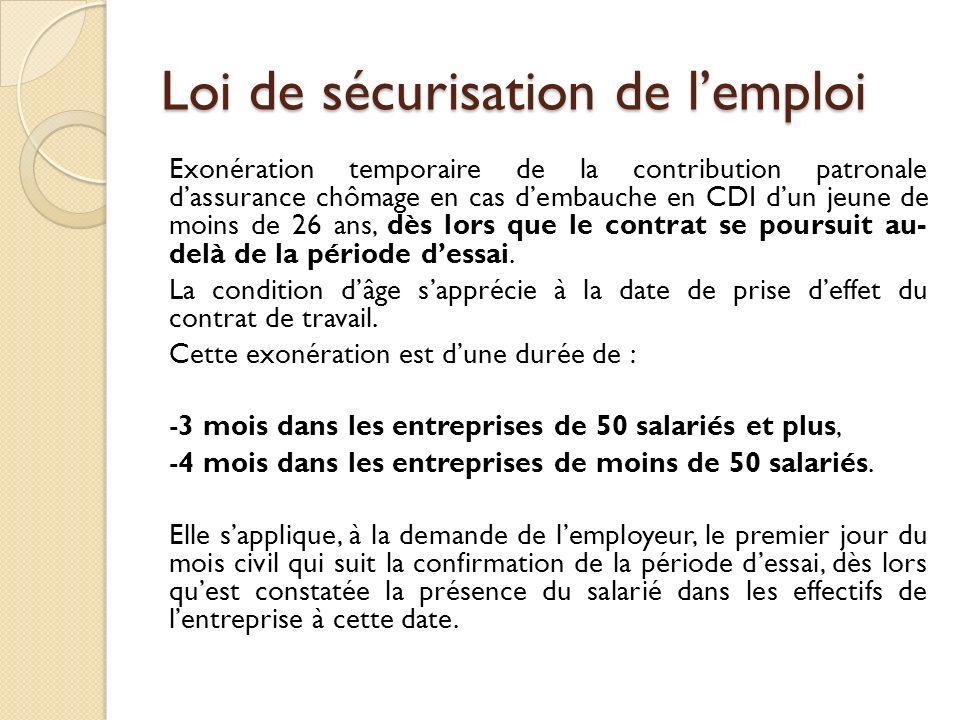 Loi de sécurisation de lemploi Exonération temporaire de la contribution patronale dassurance chômage en cas dembauche en CDI dun jeune de moins de 26 ans, dès lors que le contrat se poursuit au- delà de la période dessai.