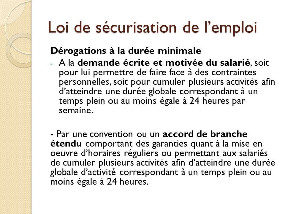 Loi de sécurisation de lemploi Dérogations à la durée minimale - A la demande écrite et motivée du salarié, soit pour lui permettre de faire face à de
