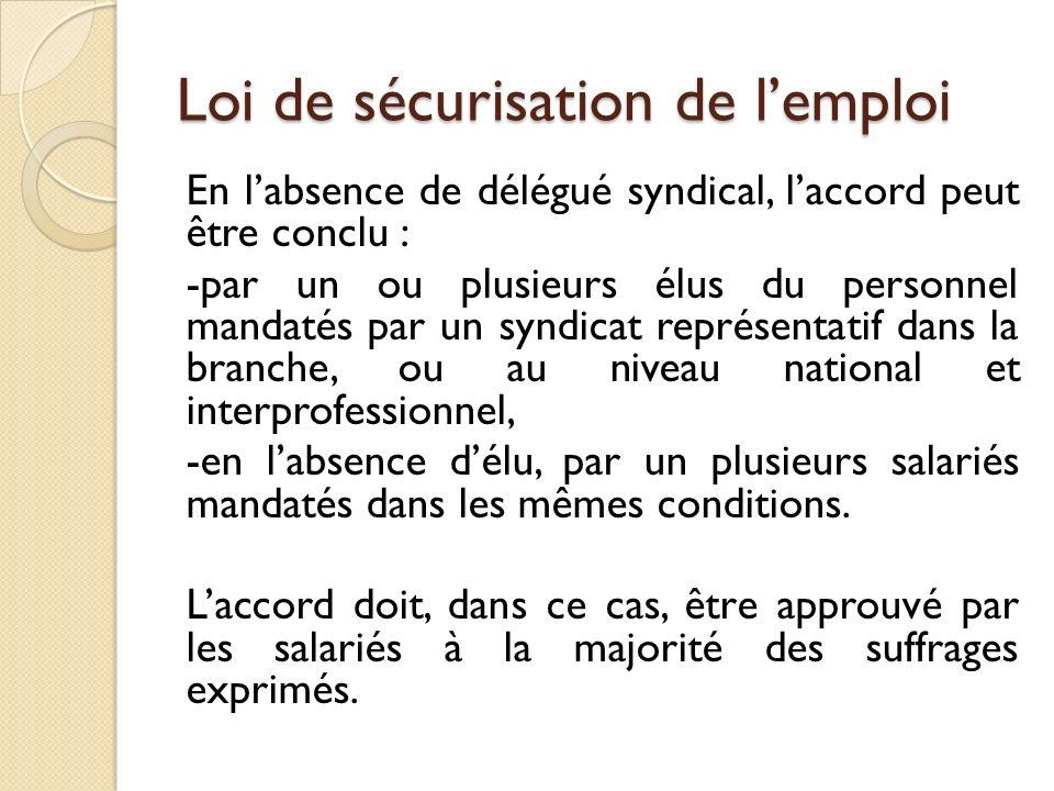 Loi de sécurisation de lemploi En labsence de délégué syndical, laccord peut être conclu : -par un ou plusieurs élus du personnel mandatés par un synd