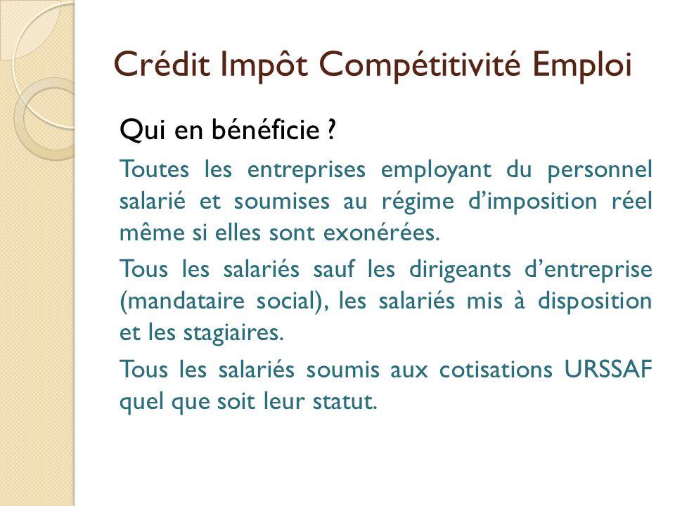 Crédit Impôt Compétitivité Emploi Qui en bénéficie ? Toutes les entreprises employant du personnel salarié et soumises au régime dimposition réel même