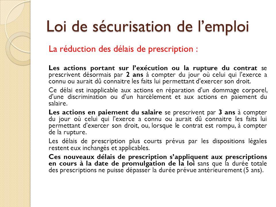 Loi de sécurisation de lemploi La réduction des délais de prescription : Les actions portant sur lexécution ou la rupture du contrat se prescrivent dé