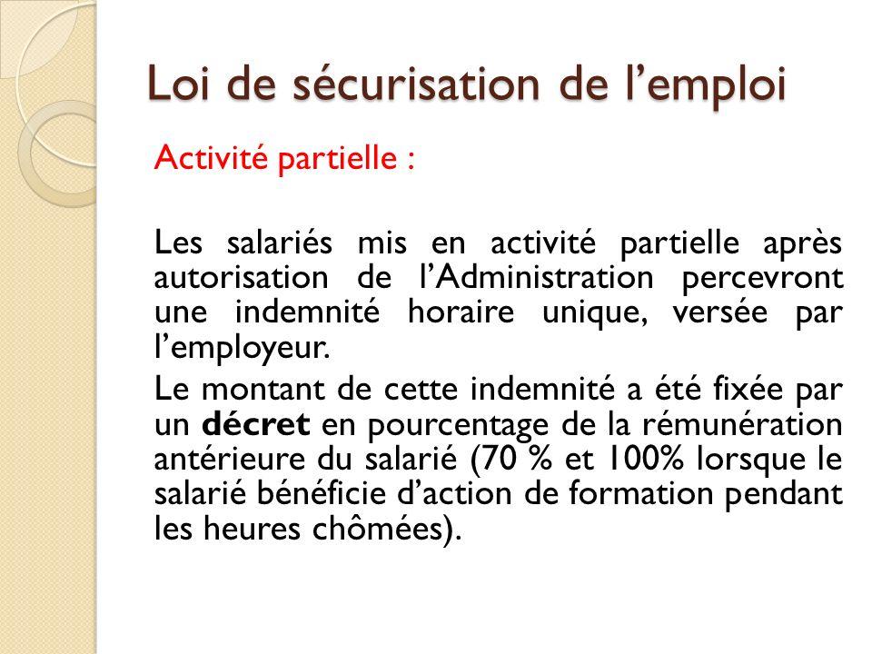 Loi de sécurisation de lemploi Activité partielle : Les salariés mis en activité partielle après autorisation de lAdministration percevront une indemnité horaire unique, versée par lemployeur.