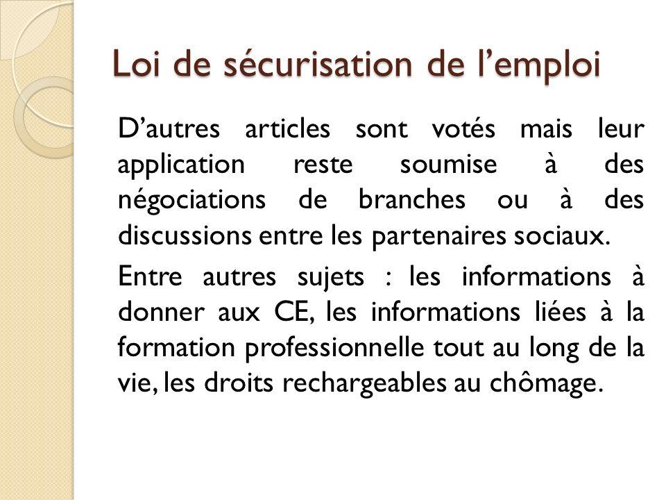 Loi de sécurisation de lemploi Dautres articles sont votés mais leur application reste soumise à des négociations de branches ou à des discussions entre les partenaires sociaux.