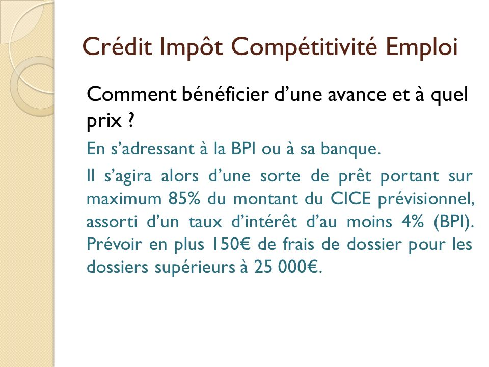Crédit Impôt Compétitivité Emploi Comment bénéficier dune avance et à quel prix ? En sadressant à la BPI ou à sa banque. Il sagira alors dune sorte de