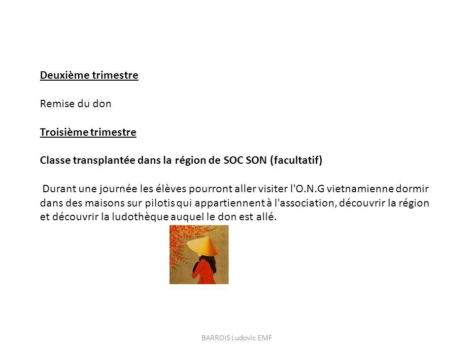 Deuxième trimestre Remise du don Troisième trimestre Classe transplantée dans la région de SOC SON (facultatif) Durant une journée les élèves pourront