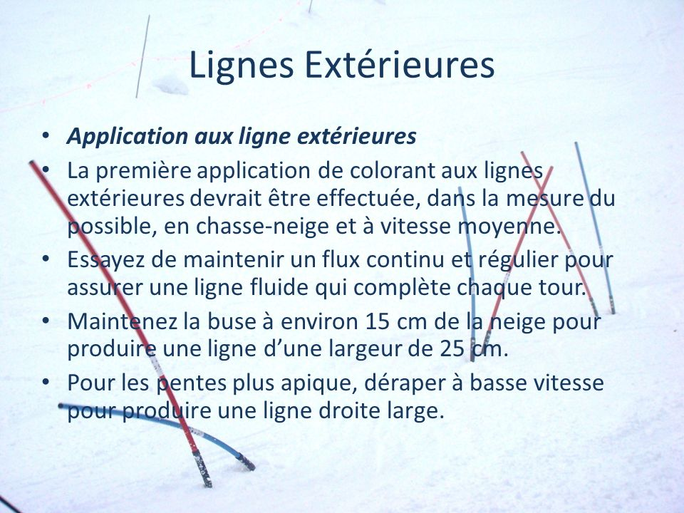Lignes Extérieures Application aux ligne extérieures La première application de colorant aux lignes extérieures devrait être effectuée, dans la mesure du possible, en chasse-neige et à vitesse moyenne.