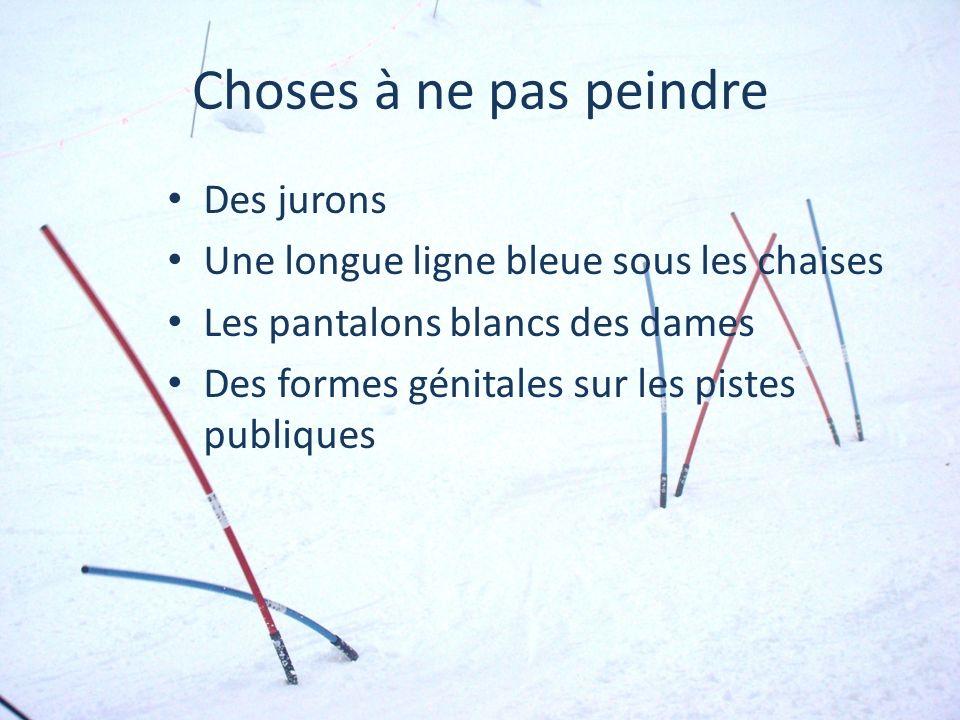 Choses à ne pas peindre Des jurons Une longue ligne bleue sous les chaises Les pantalons blancs des dames Des formes génitales sur les pistes publiques