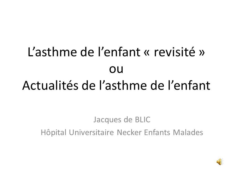 Lasthme de lenfant « revisité » ou Actualités de lasthme de lenfant Jacques de BLIC Hôpital Universitaire Necker Enfants Malades