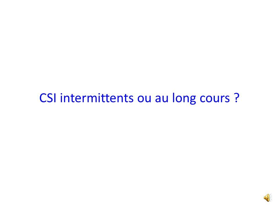CSI intermittents ou au long cours ?