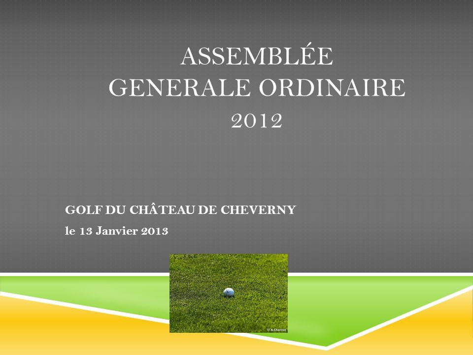 ASSEMBLÉE GENERALE ORDINAIRE 2012 GOLF DU CHÂTEAU DE CHEVERNY le 13 Janvier 2013