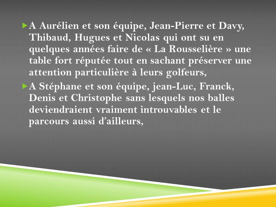 A Aurélien et son équipe, Jean-Pierre et Davy, Thibaud, Hugues et Nicolas qui ont su en quelques années faire de « La Rousselière » une table fort rép