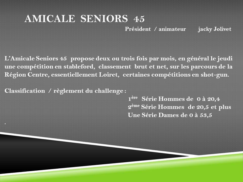 AMICALE SENIORS 45 LAmicale Seniors 45 propose deux ou trois fois par mois, en général le jeudi une compétition en stableford, classement brut et net,