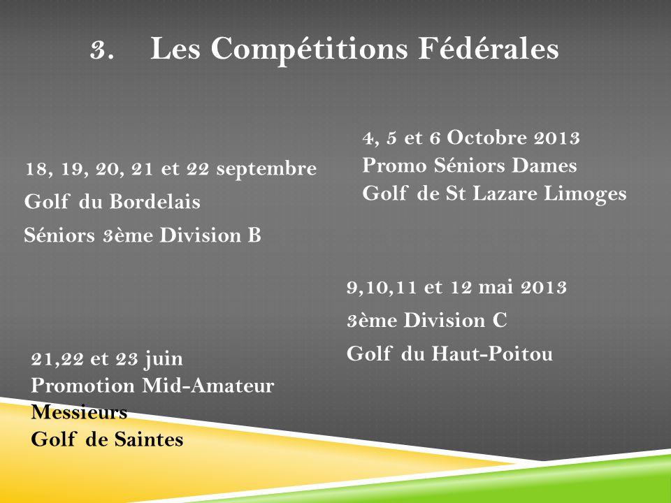 9,10,11 et 12 mai 2013 3ème Division C Golf du Haut-Poitou 4, 5 et 6 Octobre 2013 Promo Séniors Dames Golf de St Lazare Limoges 18, 19, 20, 21 et 22 s