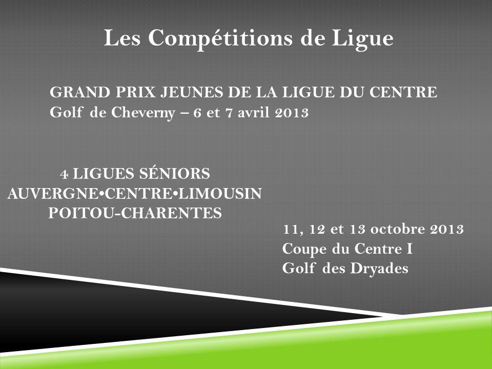 11, 12 et 13 octobre 2013 Coupe du Centre I Golf des Dryades GRAND PRIX JEUNES DE LA LIGUE DU CENTRE Golf de Cheverny – 6 et 7 avril 2013 4 LIGUES SÉN