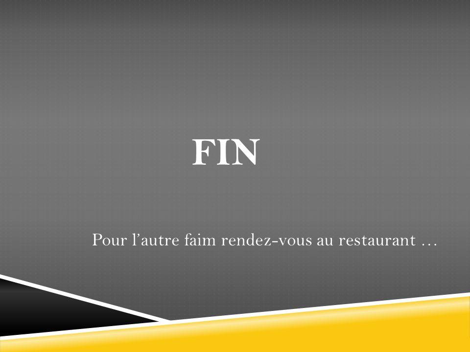 FIN Pour lautre faim rendez-vous au restaurant …