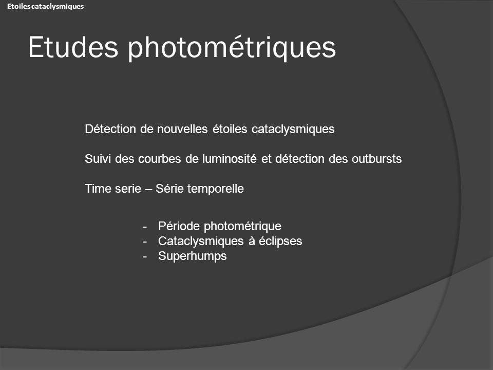Etudes photométriques Détection de nouvelles étoiles cataclysmiques Suivi des courbes de luminosité et détection des outbursts Time serie – Série temp