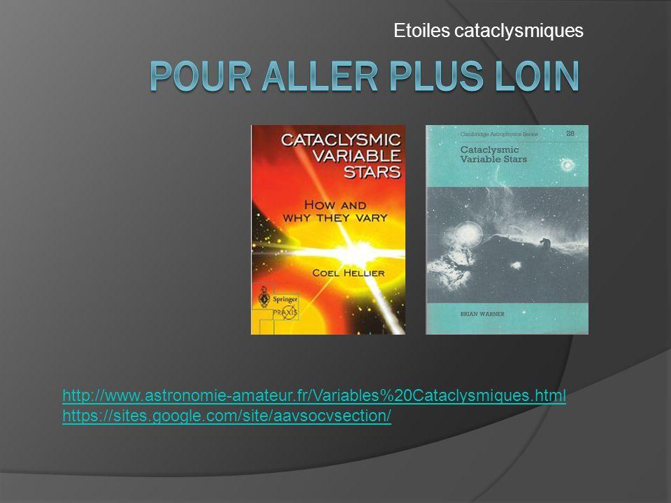 Etoiles cataclysmiques http://www.astronomie-amateur.fr/Variables%20Cataclysmiques.html https://sites.google.com/site/aavsocvsection/