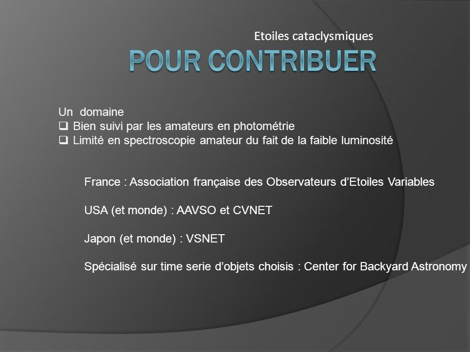 Etoiles cataclysmiques France : Association française des Observateurs dEtoiles Variables USA (et monde) : AAVSO et CVNET Japon (et monde) : VSNET Spé