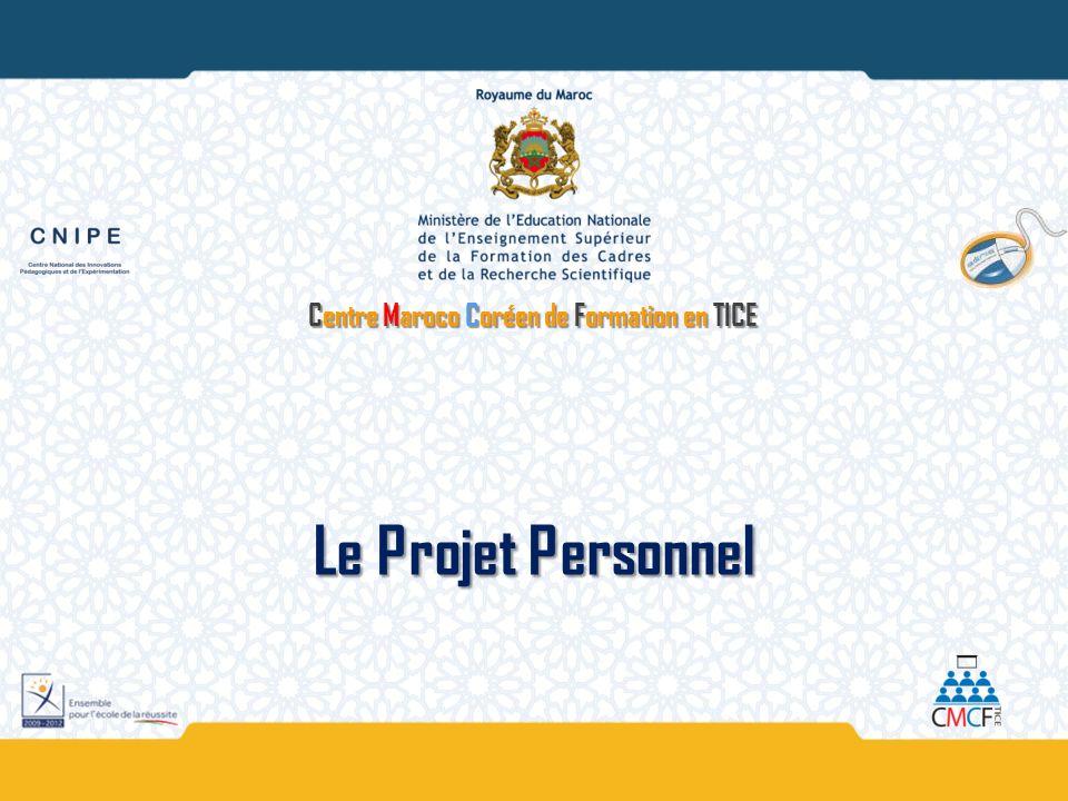 Centre Maroco Coréen de Formation en TICE Le Projet Personnel