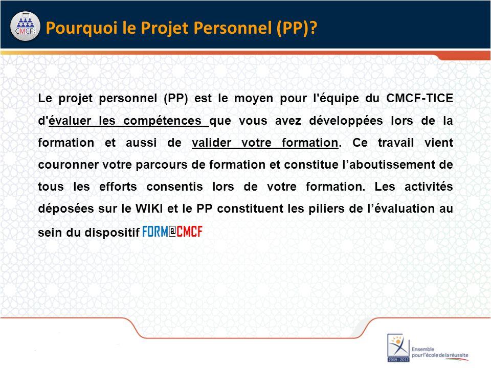 Le projet personnel (PP) est le moyen pour l équipe du CMCF-TICE d évaluer les compétences que vous avez développées lors de la formation et aussi de valider votre formation.