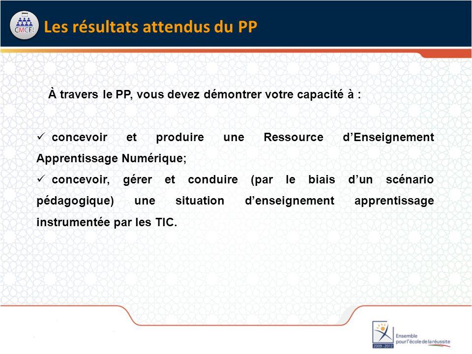 À travers le PP, vous devez démontrer votre capacité à : concevoir et produire une Ressource dEnseignement Apprentissage Numérique; concevoir, gérer e