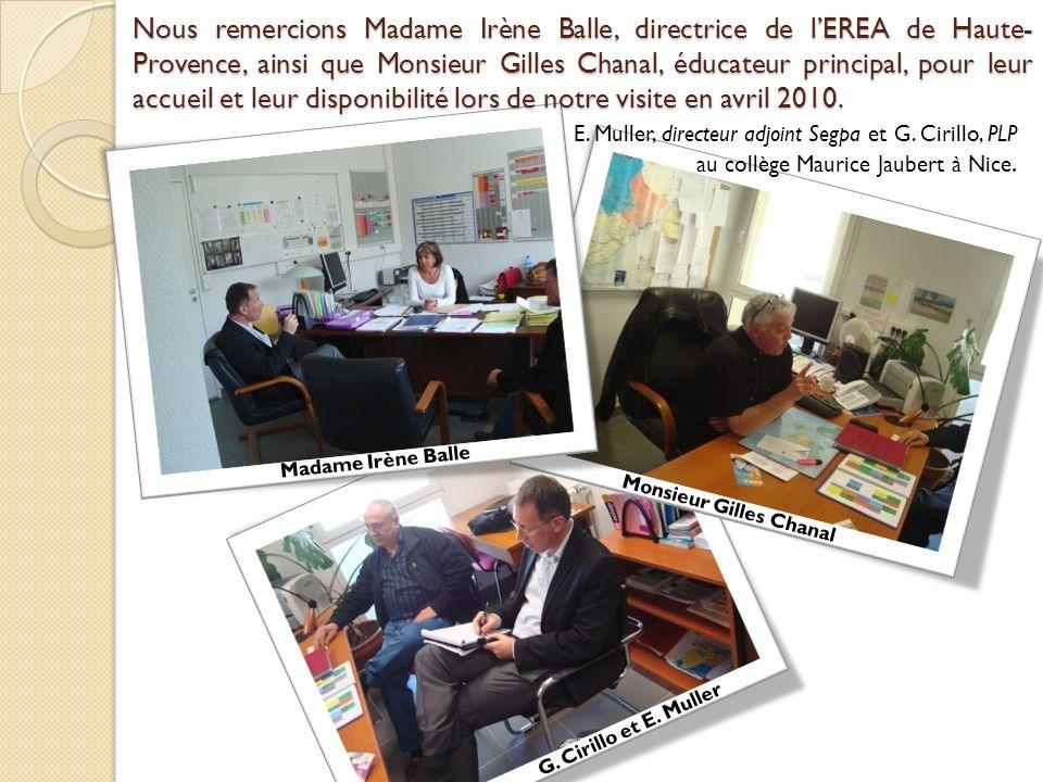Nous remercions Madame Irène Balle, directrice de lEREA de Haute- Provence, ainsi que Monsieur Gilles Chanal, éducateur principal, pour leur accueil et leur disponibilité lors de notre visite en avril 2010.