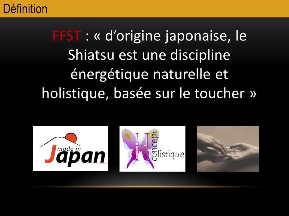 Définition FFST : « dorigine japonaise, le Shiatsu est une discipline énergétique naturelle et holistique, basée sur le toucher »