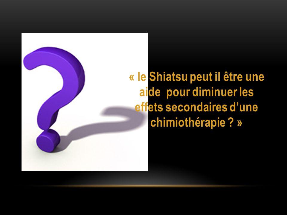 « le Shiatsu peut il être une aide pour diminuer les effets secondaires dune chimiothérapie ? »