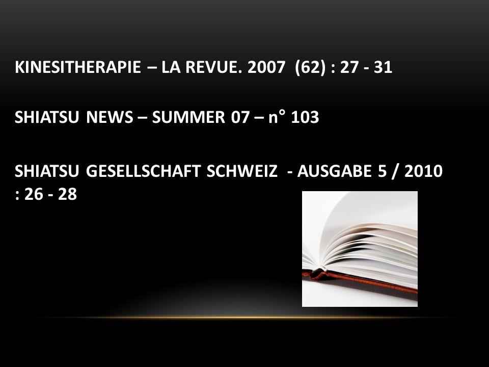 KINESITHERAPIE – LA REVUE. 2007 (62) : 27 - 31 SHIATSU NEWS – SUMMER 07 – n° 103 SHIATSU GESELLSCHAFT SCHWEIZ - AUSGABE 5 / 2010 : 26 - 28