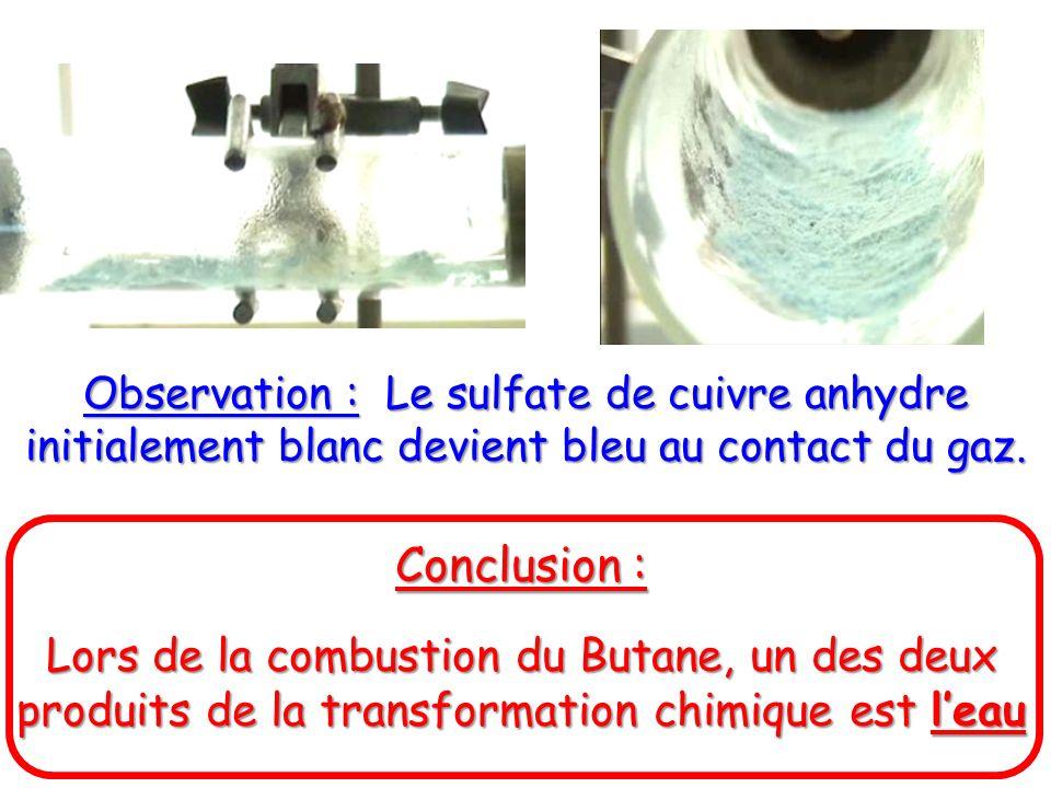 Observation : Le sulfate de cuivre anhydre initialement blanc devient bleu au contact du gaz. Conclusion : Lors de la combustion du Butane, un des deu