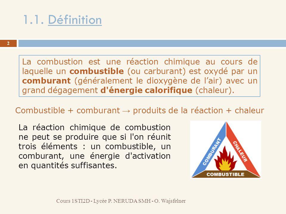 1.1. Définition La combustion est une réaction chimique au cours de laquelle un combustible (ou carburant) est oxydé par un comburant (généralement le