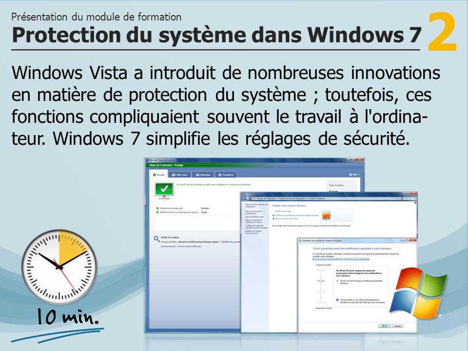 2 Windows Vista a introduit de nombreuses innovations en matière de protection du système ; toutefois, ces fonctions compliquaient souvent le travail à l ordina- teur.