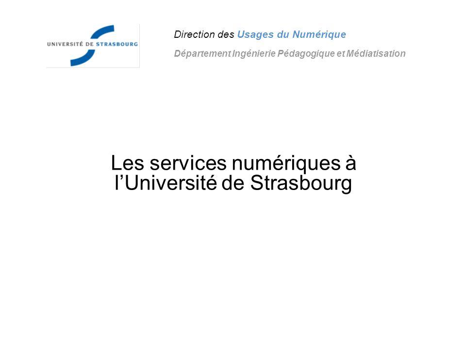 Les services numériques à lUniversité de Strasbourg Direction des Usages du Numérique Département Ingénierie Pédagogique et Médiatisation